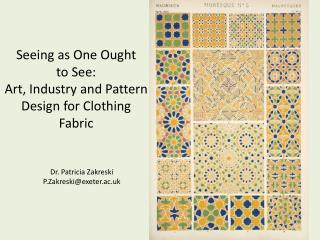 Seeing as One Ought  to See:   Art, Industry and Pattern Design for Clothing Fabric