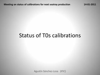 Status of T0s calibrations