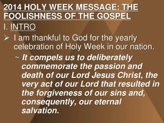 2014 HOLY WEEK MESSAGE: THE FOOLISHNESS OF THE GOSPEL I.  INTRO