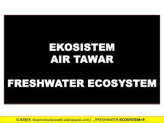 EKOSISTEM  AIR TAWAR FRESHWATER  ECOSYSTEM