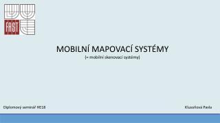 MOBILNÍ MAPOVACÍ SYSTÉMY (= mobilní skenovací systémy)