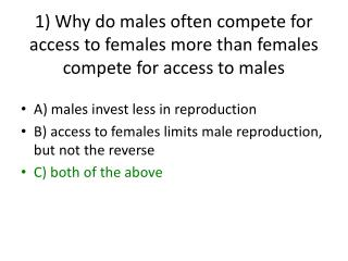 1) Why do males often compete for access to females more than females compete for access to males