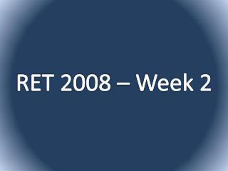 RET 2008 – Week 2