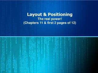 Layout & Positioning The real power! (Chapters 11 & first 2 pages of 12)