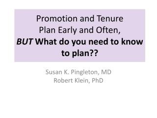 Promotion and Tenure Plan Early and Often, BUT  What do you need to know to plan??
