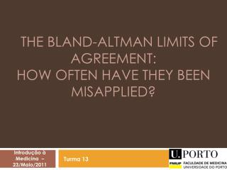 The  Bland-Altman  LIMITS OF AGREEMENT: How  Often  HAVE THEY  Been  Misapplied?