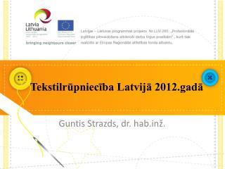 Tekstilrūpniecība Latvijā 2012.gadā