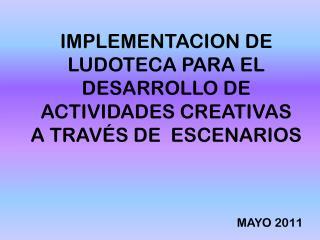 IMPLEMENTACION DE LUDOTECA PARA EL DESARROLLO DE ACTIVIDADES CREATIVAS  A TRAVÉS DE  ESCENARIOS