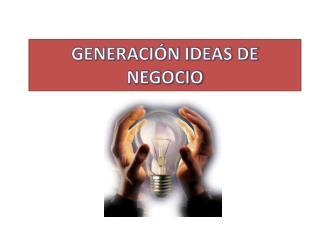 GENERACIÓN IDEAS DE NEGOCIO