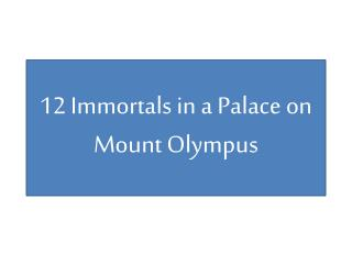 12 Immortals in  a  Palace  on Mount Olympus