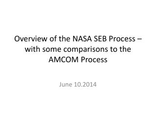 Overview of the NASA SEB Process – with some comparisons to the AMCOM Process