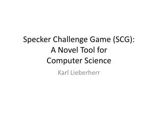 Specker  Challenge Game (SCG):  A Novel Tool for Computer Science