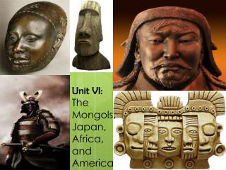 Unit VI:  The Mongols, Japan, Africa, and America