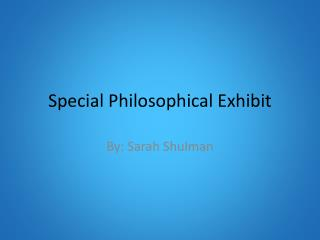 Special Philosophical Exhibit