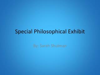 Special Philosophical Exhibit