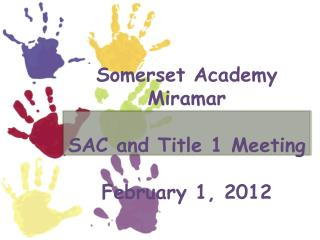 Somerset Academy Miramar SAC and Title 1 Meeting February 1, 2012