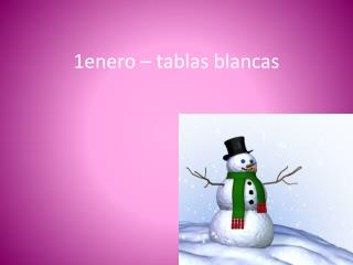 1enero –  tablas blancas