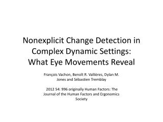 Nonexplicit  Change Detection in Complex Dynamic Settings: What Eye Movements Reveal