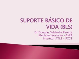 SUPORTE BÁSICO DE VIDA (BLS)