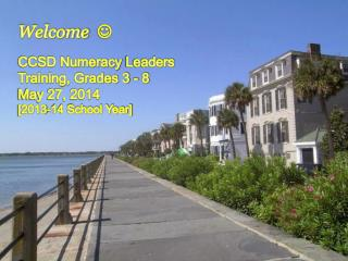 Welcome    CCSD Numeracy  Leaders Training,  Grades 3 - 8 May 27, 2014 [2013-14 School Year]