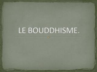 LE BOUDDHISME.