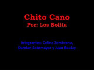 Chito Cano Por: Los Bolita