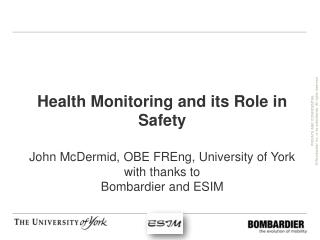 Health Monitoring  and  its Role  in  Safety John McDermid, OBE  FREng ,  University  of York