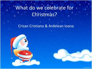 What  do  we celebrate  for Christmas?