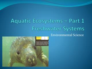Aquatic Ecosystems � Part 1 Freshwater Systems