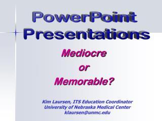 Kim Laursen, ITS Education Coordinator University of Nebraska Medical Center klaursen@unmc