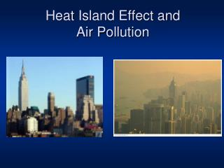 Heat  Island  Effect and  Air Pollution