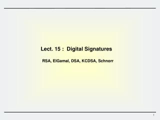 Lect.  15  :   Digital Signatures   RSA,  ElGamal , DSA, KCDSA,  Schnorr