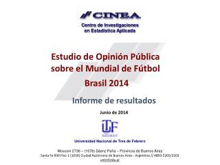 Estudio de O pinión Pública  sobre el Mundial de Fútbol  Brasil 2014 Informe de resultados