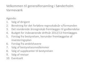 Velkommen til generalforsamling i Sønderholm Varmeværk Agenda: Valg af dirigent