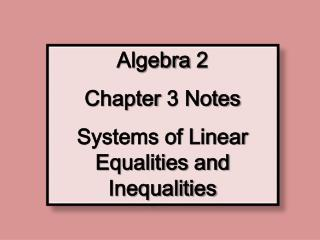 Algebra  2 Chapter  3 Notes Systems of Linear Equalities and Inequalities