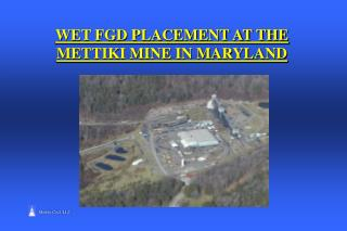 WET FGD PLACEMENT AT THE METTIKI MINE IN MARYLAND