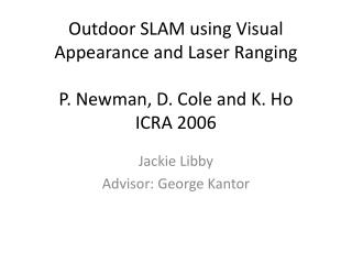 Outdoor SLAM using Visual Appearance and Laser Ranging P. Newman, D. Cole and K. Ho ICRA 2006