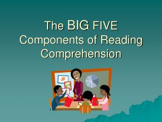 The  BIG  FIVE Components of Reading Comprehension