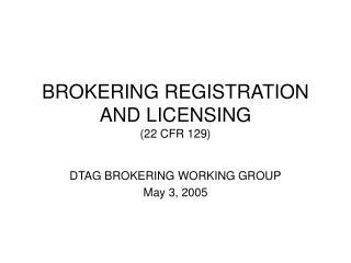 BROKERING REGISTRATION AND LICENSING 22 CFR 129