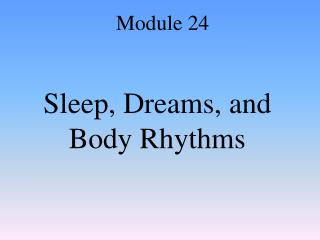 Sleep, Dreams, and Body Rhythms
