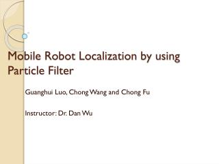 Mobile Robot Localization by using Particle Filter
