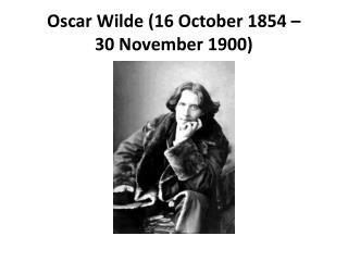 Oscar Wilde (16 October 1854 –  30 November 1900)