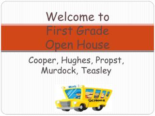 Welcome to  First Grade  Open House