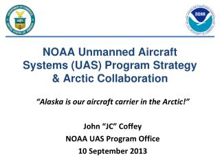 NOAA Unmanned Aircraft Systems (UAS) Program Strategy & Arctic Collaboration