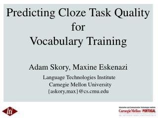 Predicting Cloze Task Quality for  Vocabulary Training Adam  Skory , Maxine  Eskenazi