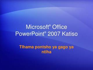 Microsoft ®  Office  PowerPoint ®  2007 Katiso