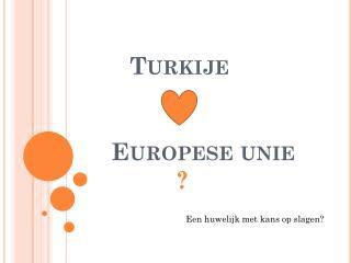Turkije   Europese unie ?