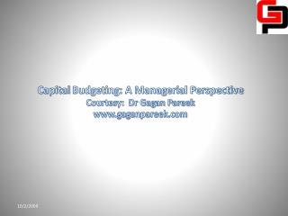 Capital  Budgeting: A Managerial Perspective Courtesy:  Dr Gagan Pareek www.gaganpareek.com