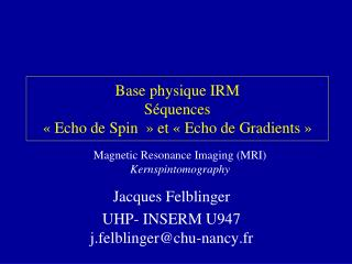 Base physique IRM Séquences  «Echo de Spin » et «Echo de Gradients»