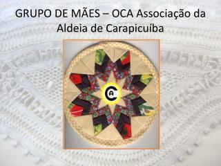 GRUPO DE MÃES – OCA Associação da Aldeia de Carapicuíba